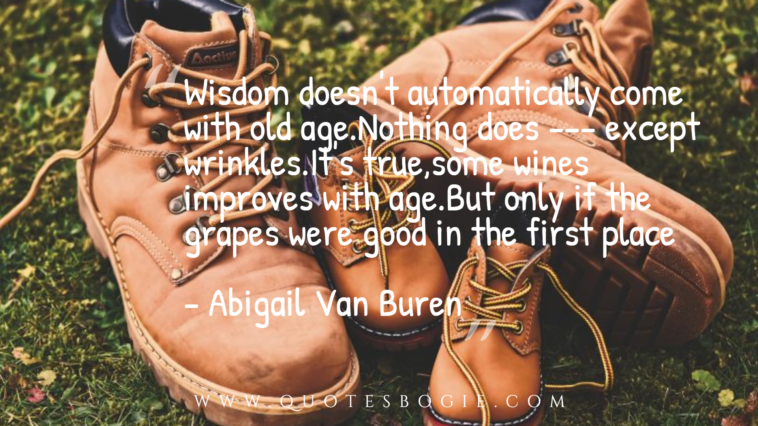 Wisdom doesn't automatically come with old age - QuotesBogie